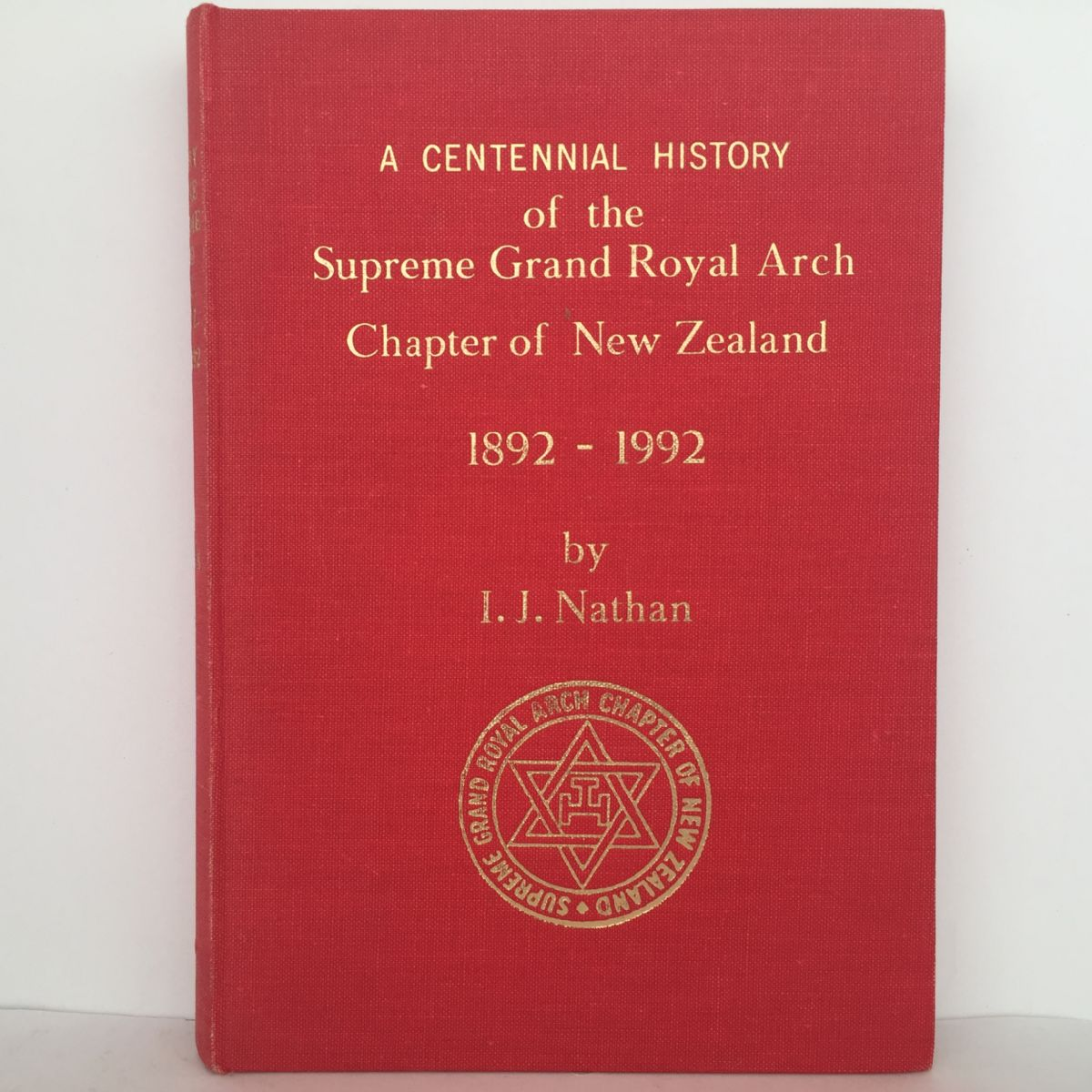 A Centennial History of the Supreme Grand Royal Arch Chapter of New Zealand 1892-1992