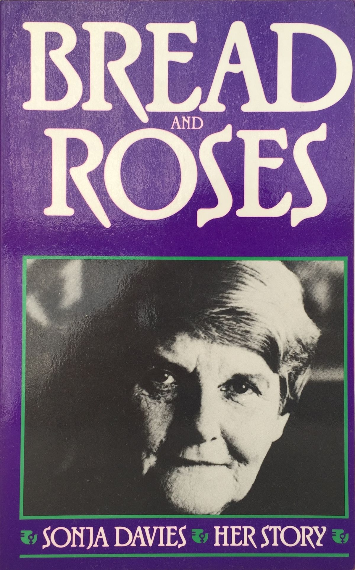 Bread and Roses : Sonja Davies Her Story