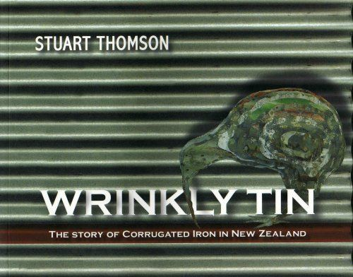 Wrinkly Tin : The Story of Corrugated Iron in New Zealand