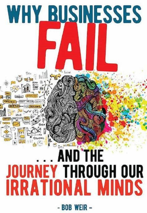 Why Businesses Fail: ... and the journey through our irrational minds