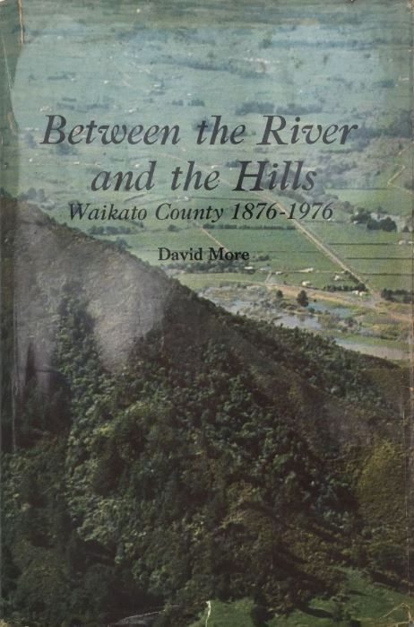Between the River and the Hills : Waikato County Council, 1876-1976