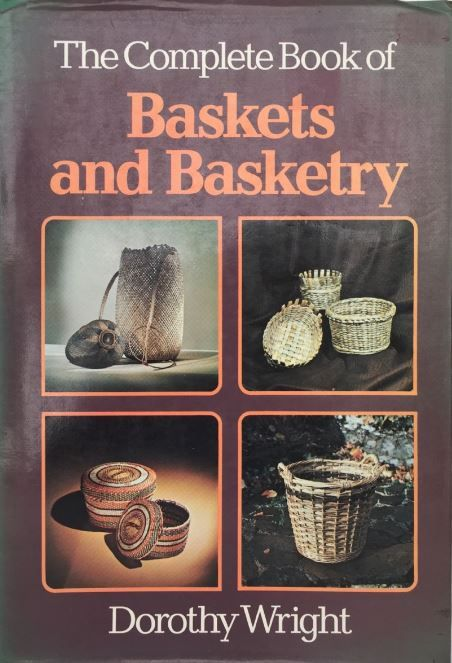 Baskets and Basketry: The Complete Book