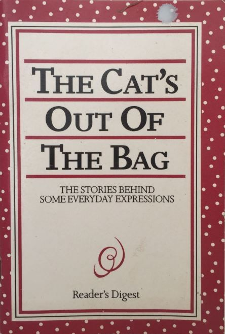 The Cat's out of the Bag: The stories behind some everyday expressions.
