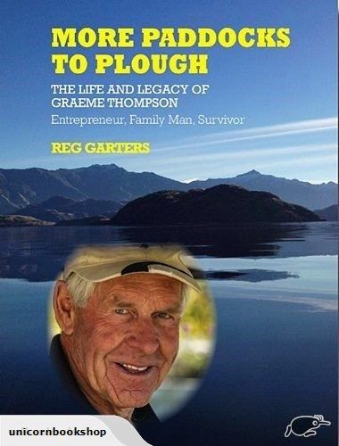 MORE PADDOCKS TO PLOUGH: The Life and Legacy of Graeme Thompson