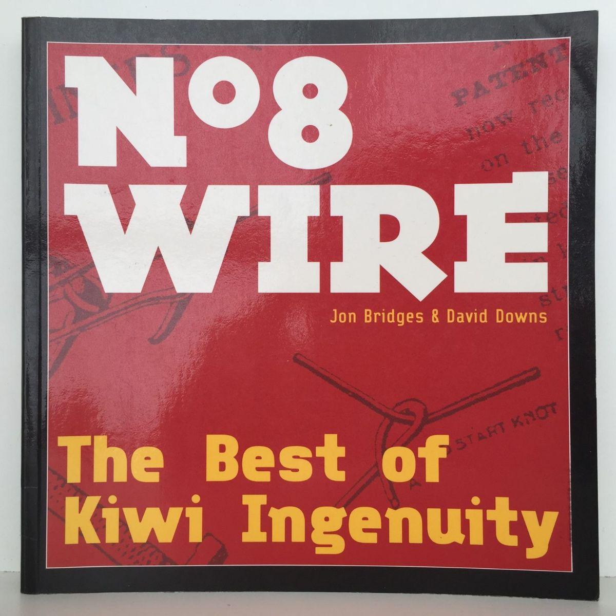 No 8 wire : The Best of Kiwi Ingenuity