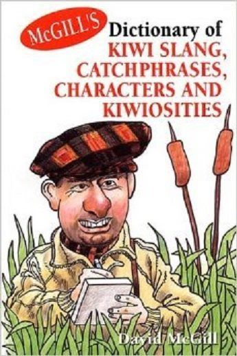 McGill's Dictionary of Kiwi Slang : Catchphrases, Characters and Kiwiosities