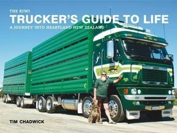 The Kiwi Trucker's Guide to Life : A Journey Into Heartland New Zealand