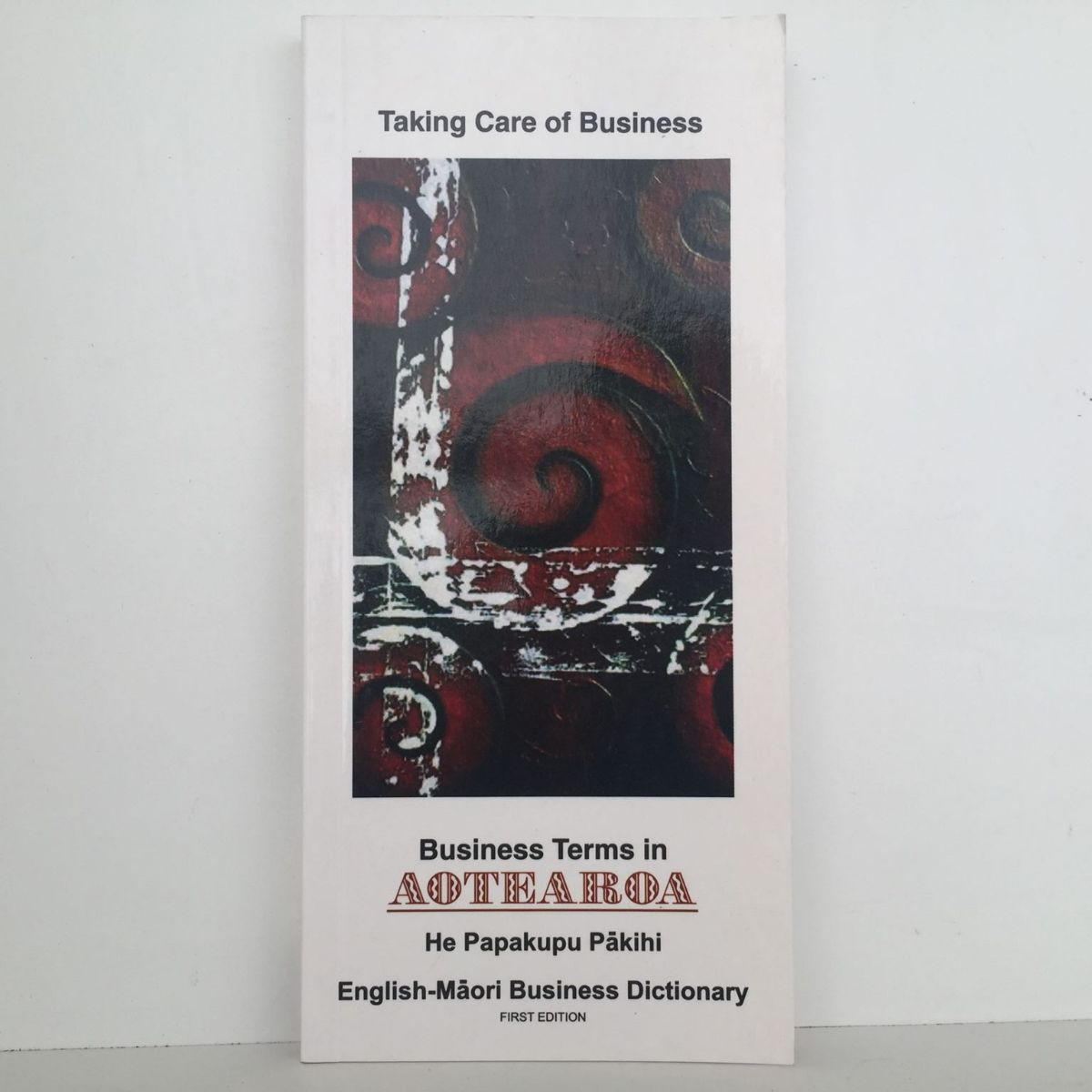 Taking Care of Business: Business Terms in Aotearoa: English-Maori Business Dictionary