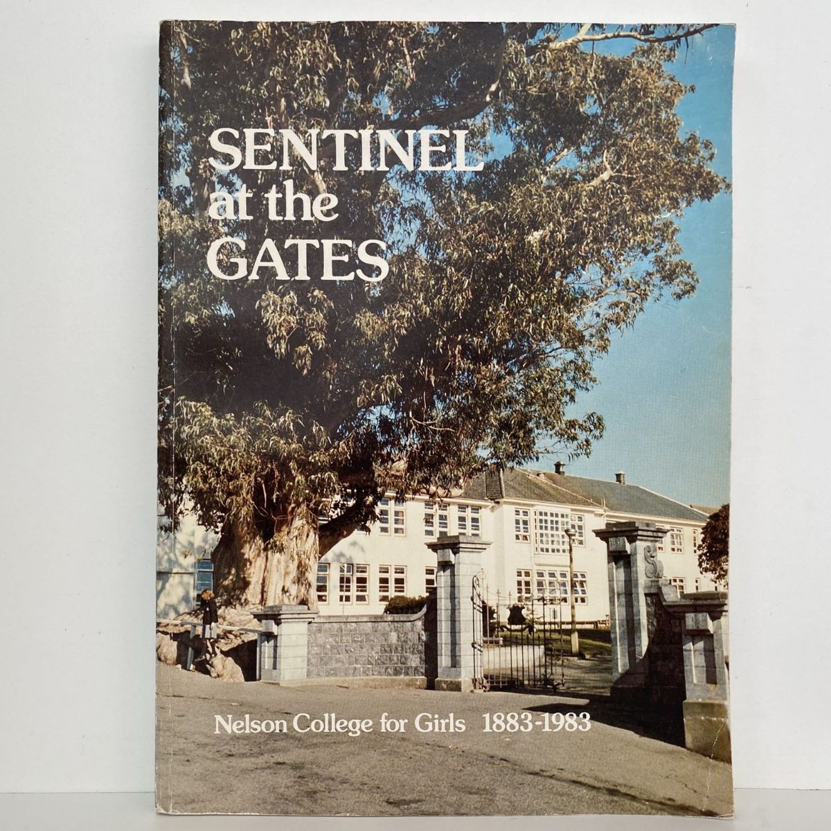 Sentinel at the Gates : History of Nelson College for Girls 1883-1983