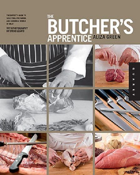 The Butcher's Apprentice : The Expert's Guide to Selecting, Preparing and Cooking a World of Meat