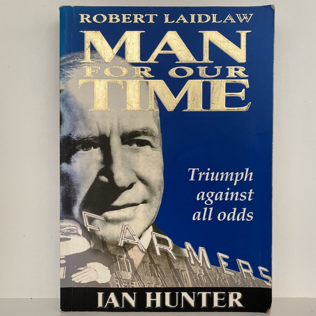 Robert Laidlaw Man for Our Time: Triumph against all odds