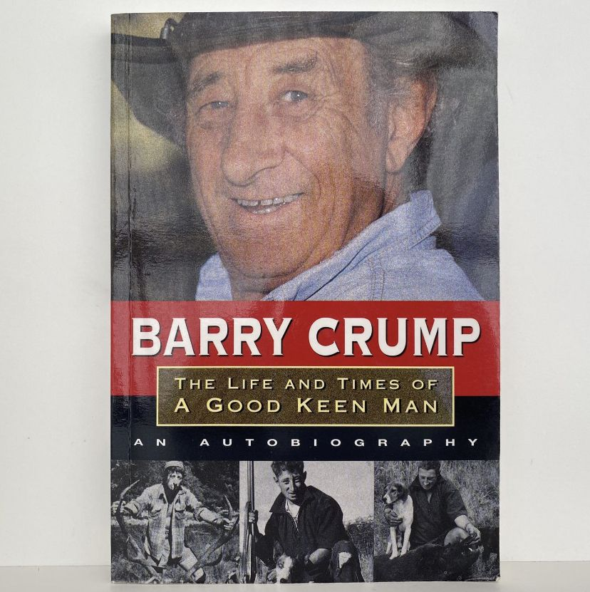 BARRY CRUMP: The Life and Times of a Good Keen Man : An Autobiography