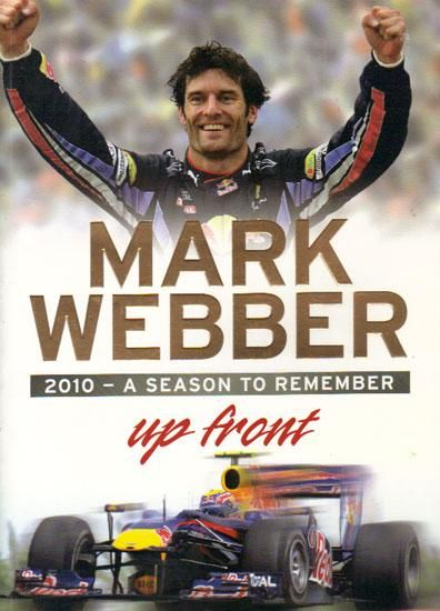 Mark Webber: Up Front. 2010 A Season to Remember