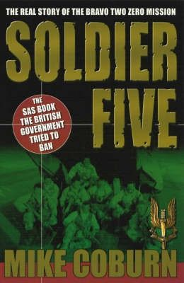 Soldier Five: The Real Story of the Bravo Two Zero Mission