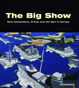 The Big Show : New Zealanders, D-Day and the War in Europe