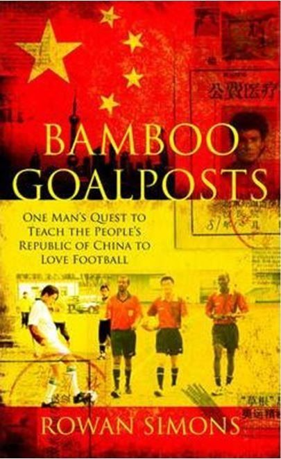 BAMBOO GOALPOSTS: One man's quest teach China to love Football