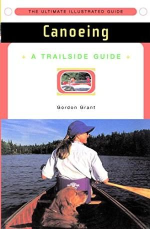 Canoeing: A Trailside Guide
