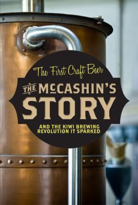 The McCashin's Story : the First Craft Beer & the Kiwi Brewing Revolution It Sparked