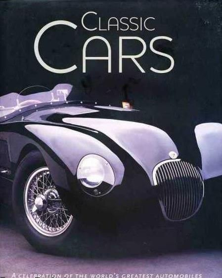Classic Cars: A Celebration of the World's Greatest Automobiles
