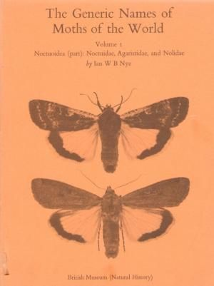 The Generic Names of Moths of the World Vol. 1: Noctuoidea, Noctuidae, Agaristidae, and Nolidae