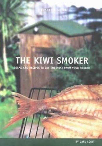 The Kiwi Smoker: Ideas and Recipes to get the most from your Smoker