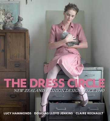 The Dress Circle: New Zealand Fashion Design Since 1940