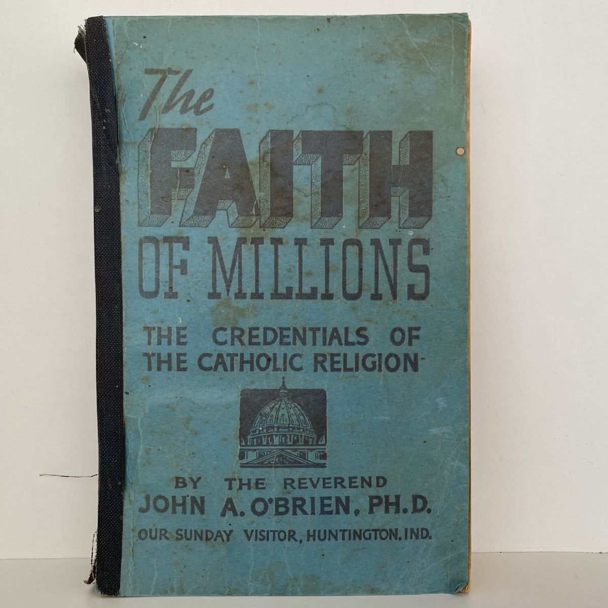 The FAITH OF MILLIONS: The Credentials of The Catholic Church. 9th Edition