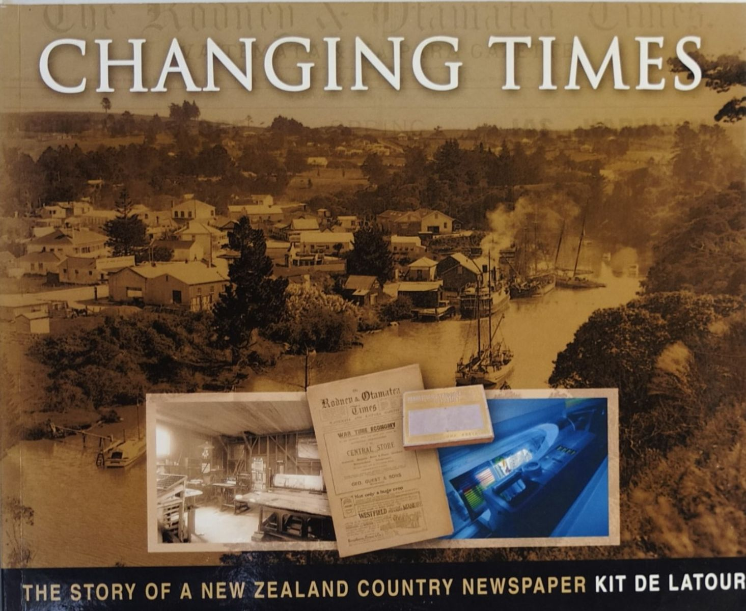 CHANGING TIMES: The Story of A New Zealand Country Newspaper