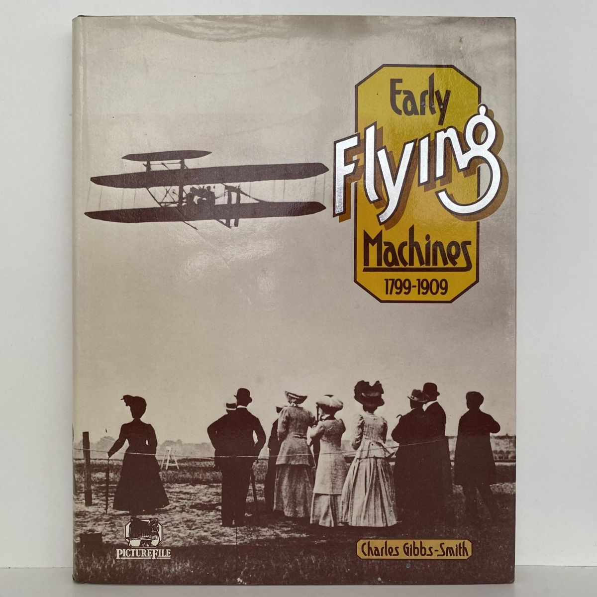 Early Flying Machines 1799-1909 by Charles Gibbs-Smith