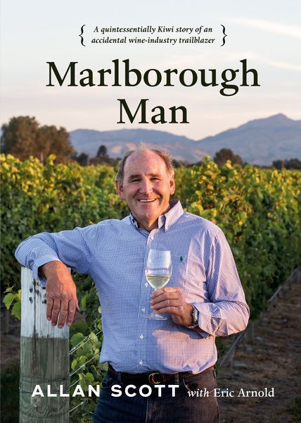 Marlborough Man : A Quintessentially Kiwi Story of an Accidental Wine-Industry Trailblazer