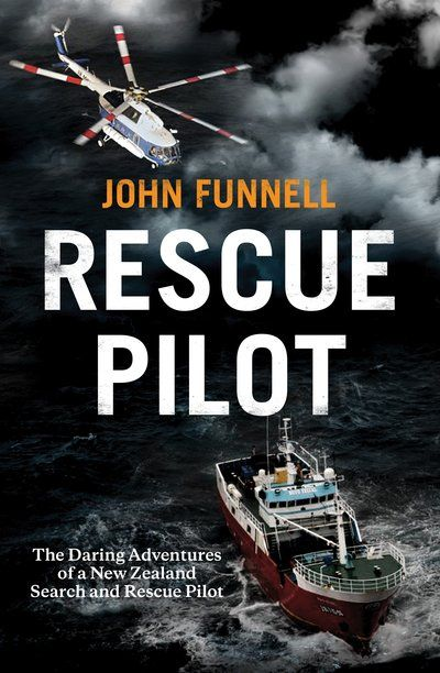 Rescue Pilot: The daring adventures of a New Zealand search and rescue Pilot.