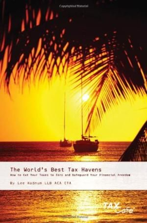 The World's Best Tax Havens : How to Cut Your Taxes to Zero and Safeguard Your Financial Freedom