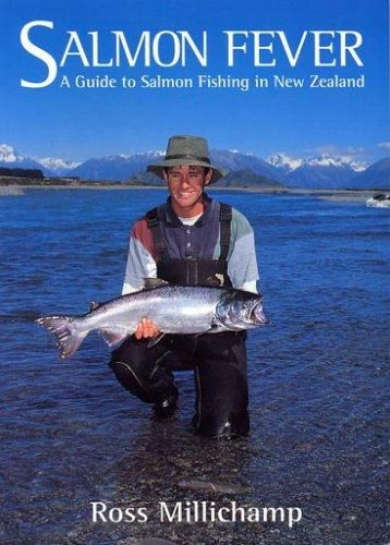 Salmon Fever : A Guide to Salmon Fishing in New Zealand