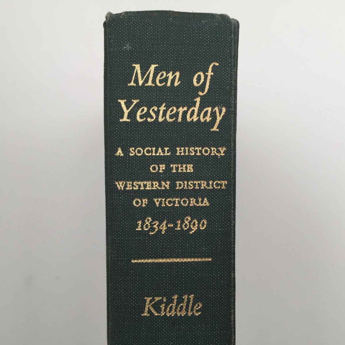 Men Of Yesterday: A Social History of the Western District Of Victoria 1834-1890
