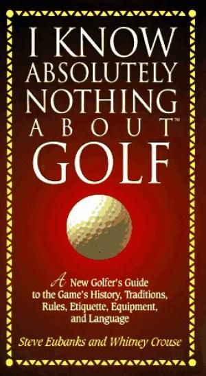 I Know Absolutely Nothing About Golf